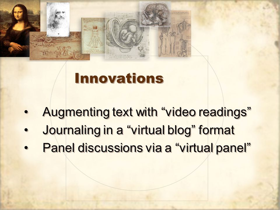 Innovations Augmenting text with video readings Journaling in a virtual blog format Panel discussions via a virtual panel Augmenting text with video readings Journaling in a virtual blog format Panel discussions via a virtual panel