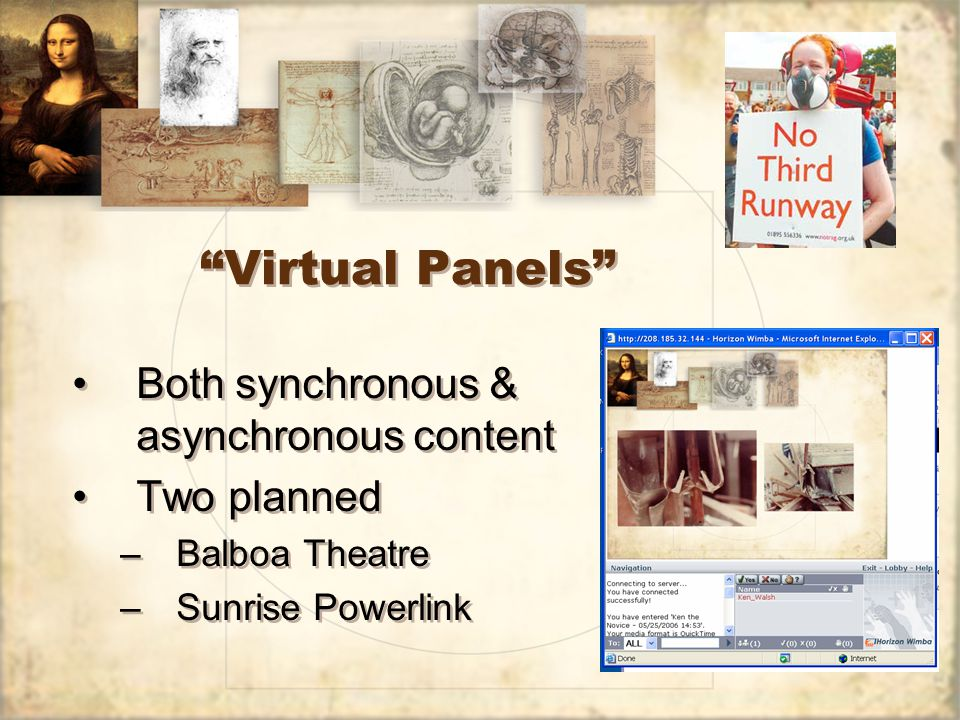 Virtual Panels Both synchronous & asynchronous content Two planned –Balboa Theatre –Sunrise Powerlink Both synchronous & asynchronous content Two planned –Balboa Theatre –Sunrise Powerlink