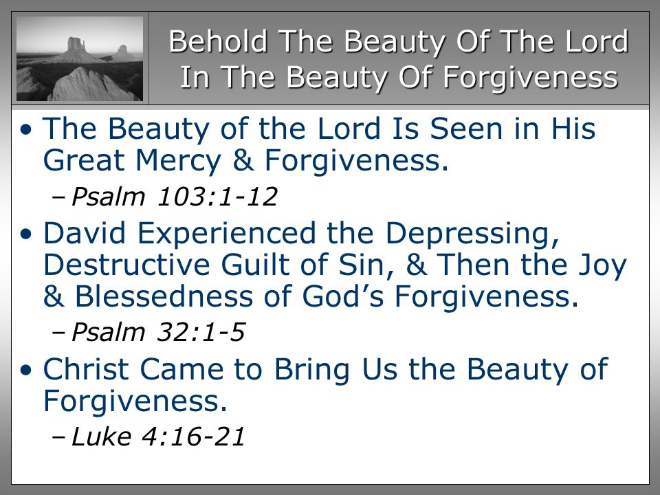 Behold The Beauty Of The Lord In The Beauty Of Forgiveness The Beauty of the Lord Is Seen in His Great Mercy & Forgiveness.