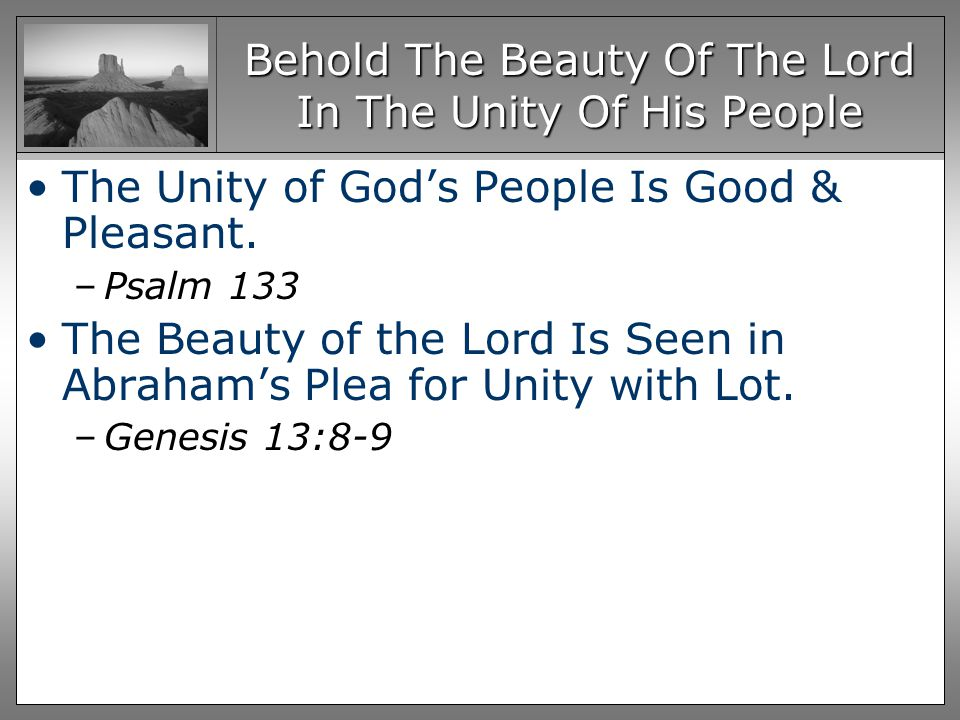 Behold The Beauty Of The Lord In The Unity Of His People The Unity of Gods People Is Good & Pleasant.