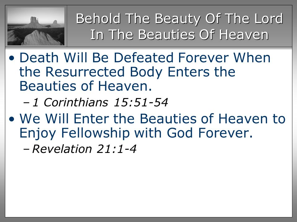 Behold The Beauty Of The Lord In The Beauties Of Heaven Death Will Be Defeated Forever When the Resurrected Body Enters the Beauties of Heaven.