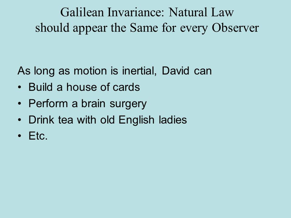 As long as motion is inertial, David can Build a house of cards Perform a brain surgery Drink tea with old English ladies Etc.
