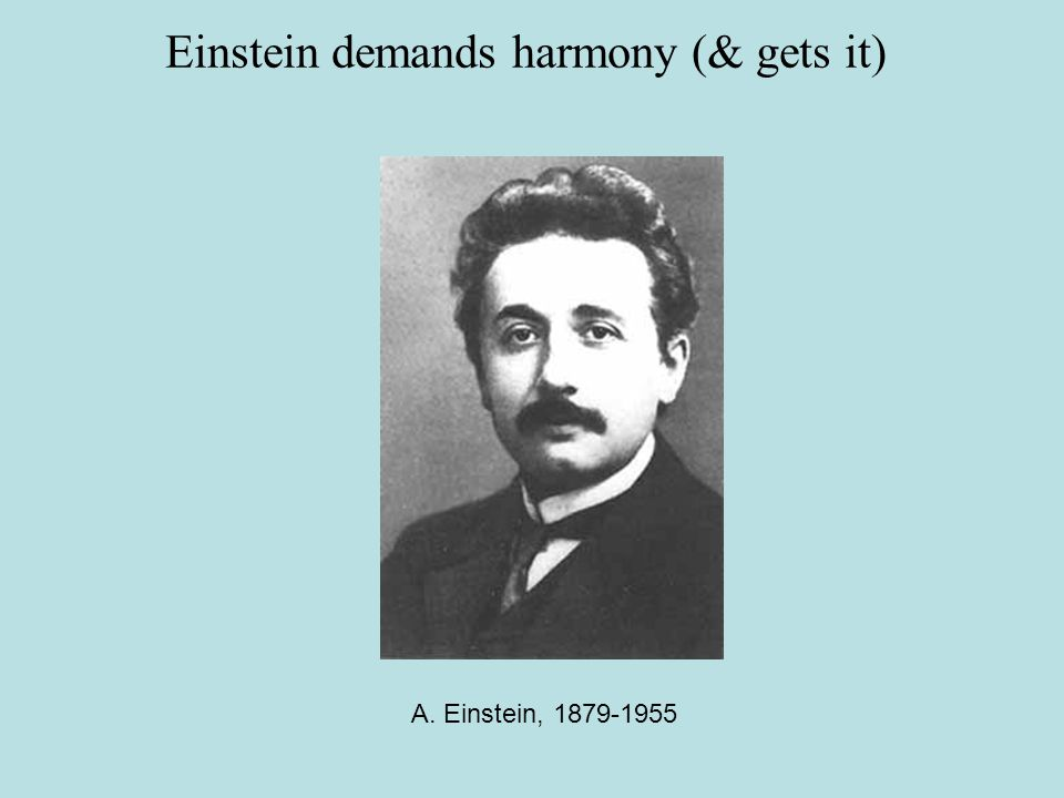 A. Einstein, 1879-1955 Einstein demands harmony (& gets it)