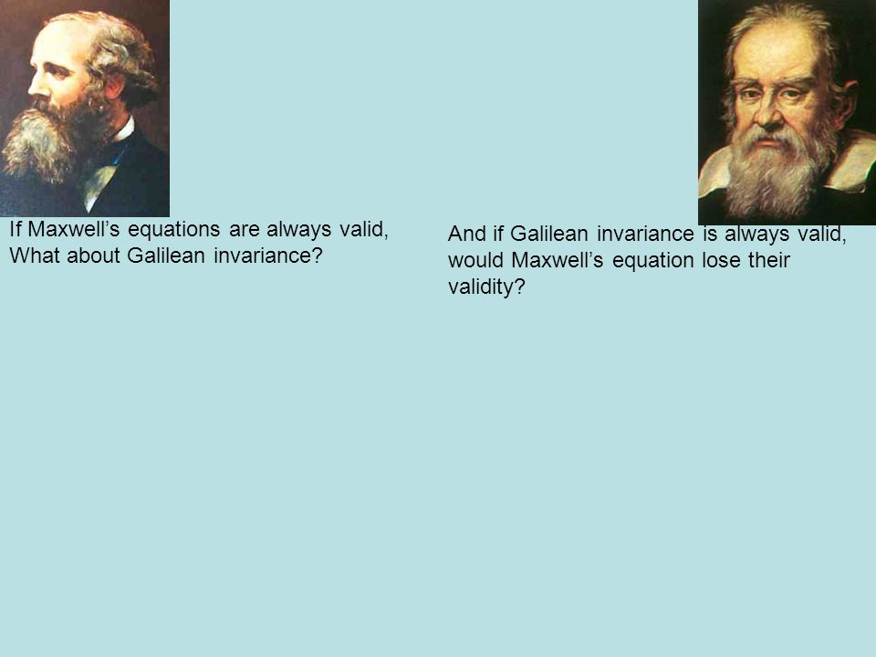 If Maxwells equations are always valid, What about Galilean invariance.