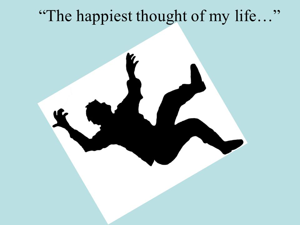 The happiest thought of my life…