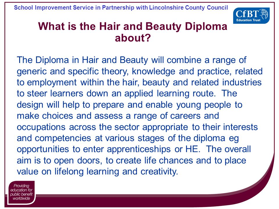 School Improvement Service in Partnership with Lincolnshire County Council What is the Hair and Beauty Diploma about.
