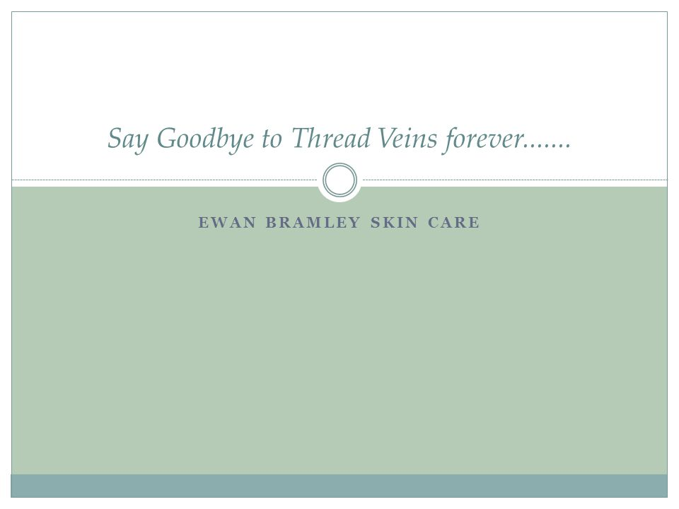 EWAN BRAMLEY SKIN CARE Say Goodbye to Thread Veins forever.......