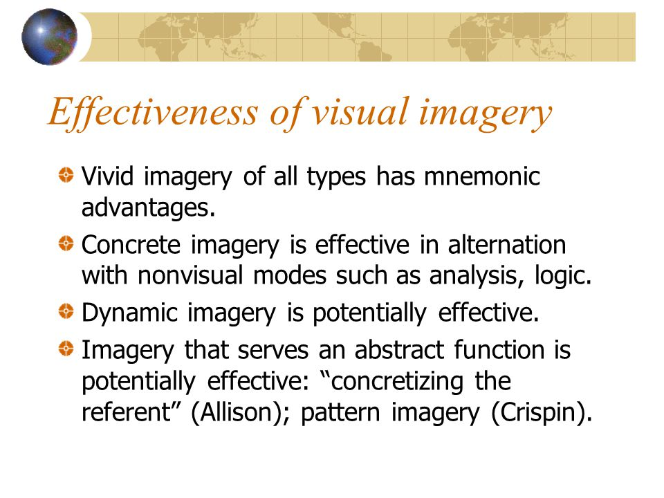 Effectiveness of visual imagery Vivid imagery of all types has mnemonic advantages.