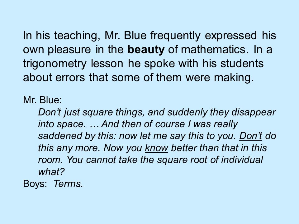 In his teaching, Mr. Blue frequently expressed his own pleasure in the beauty of mathematics.
