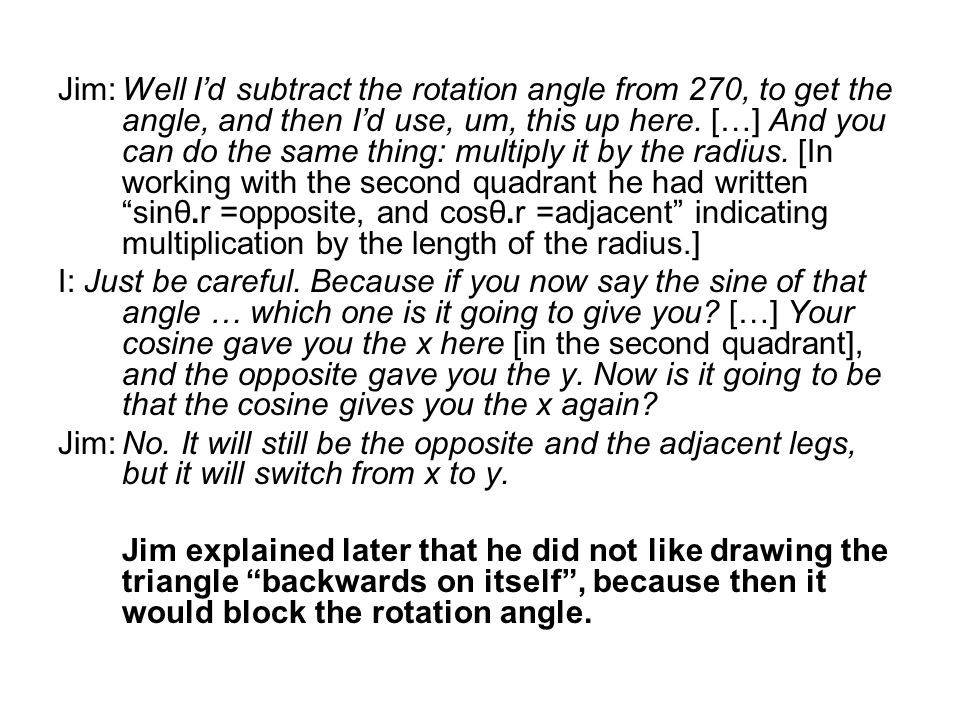 Jim:Well Id subtract the rotation angle from 270, to get the angle, and then Id use, um, this up here.