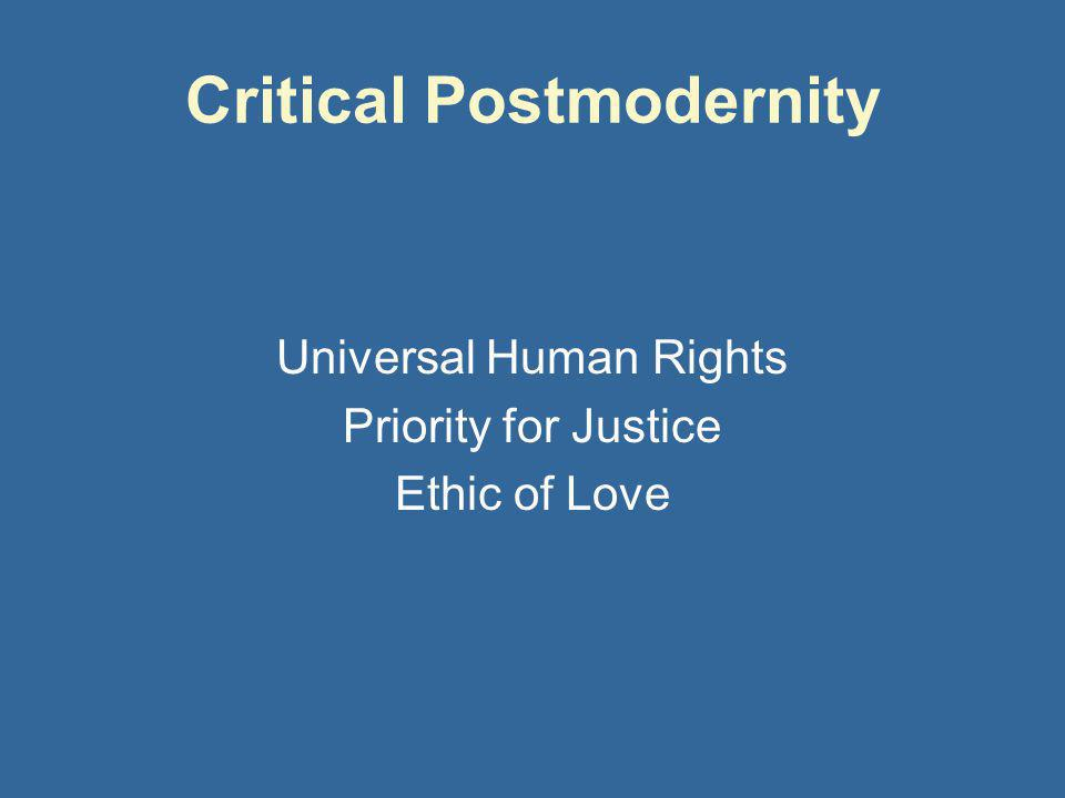 Critical Postmodernity Universal Human Rights Priority for Justice Ethic of Love