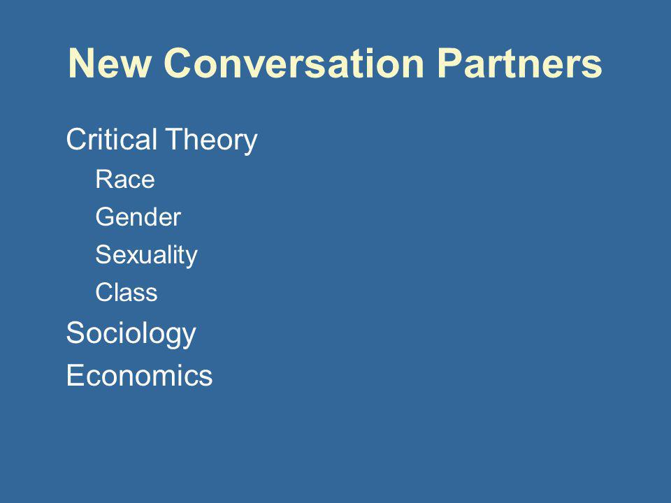 New Conversation Partners Critical Theory Race Gender Sexuality Class Sociology Economics