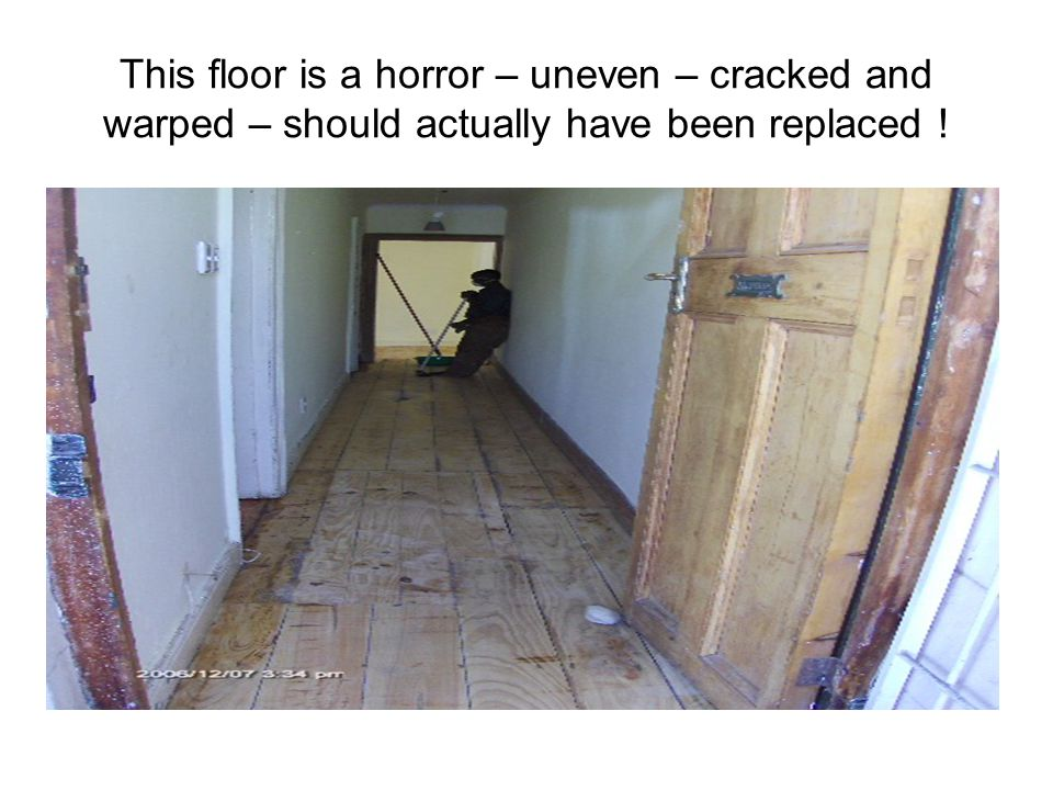 This floor is a horror – uneven – cracked and warped – should actually have been replaced !