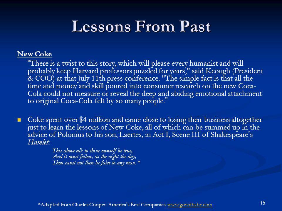 15 Lessons From Past New Coke There is a twist to this story, which will please every humanist and will probably keep Harvard professors puzzled for years, said Keough (President & COO) at that July 11th press conference.