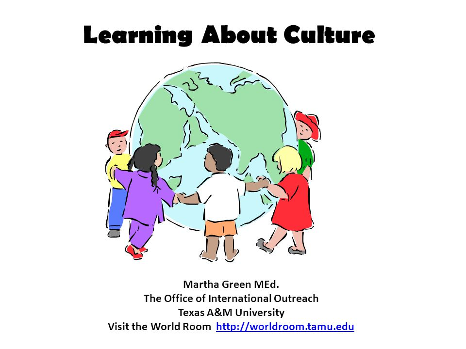 Learning About Culture Martha Green MEd.
