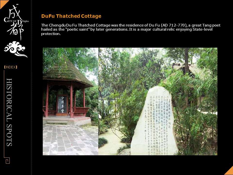 [] INDEX - Designed by Panny DuFu Thatched Cottage The Chengdu Du Fu Thatched Cottage was the residence of Du Fu (AD ), a great Tang poet hailed as the poetic saint by later generations.