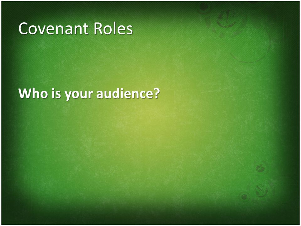Covenant Roles Who is your audience?