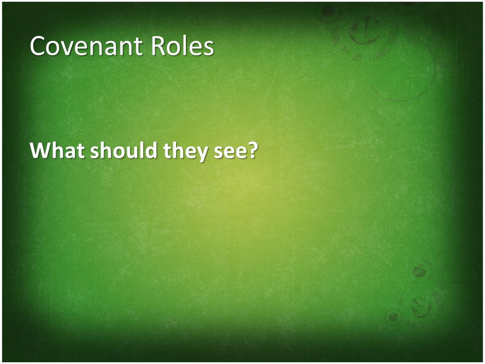 Covenant Roles What should they see?