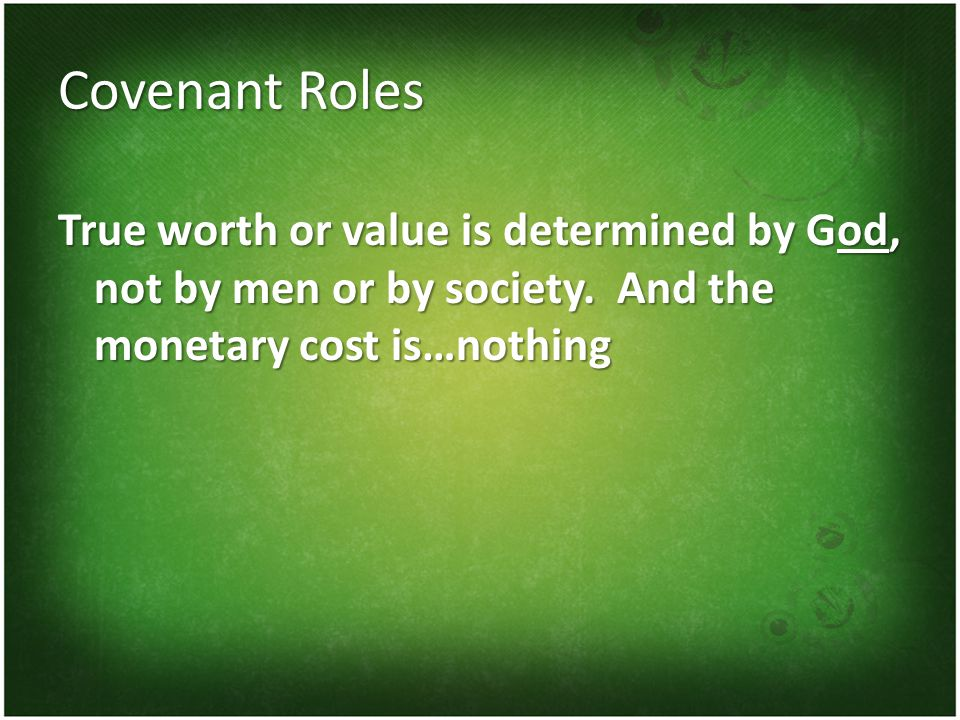 Covenant Roles True worth or value is determined by God, not by men or by society.