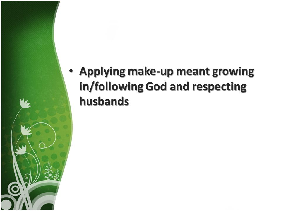 Applying make-up meant growing in/following God and respecting husbands Applying make-up meant growing in/following God and respecting husbands