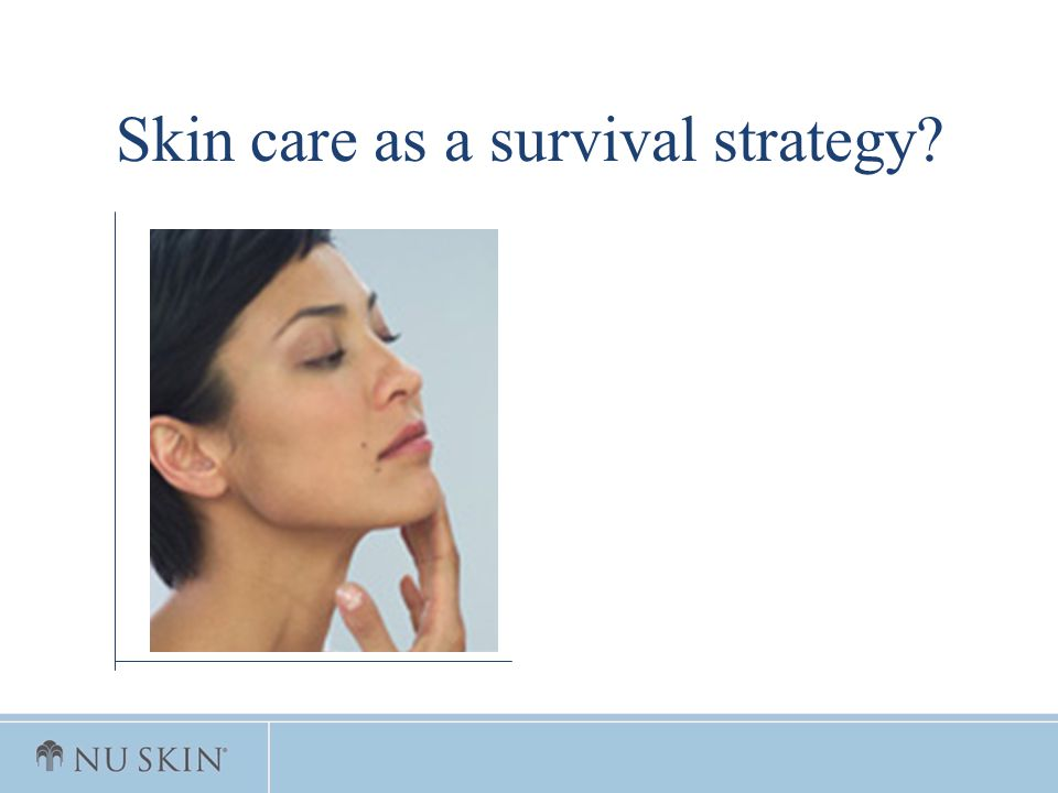 Skin care as a survival strategy?