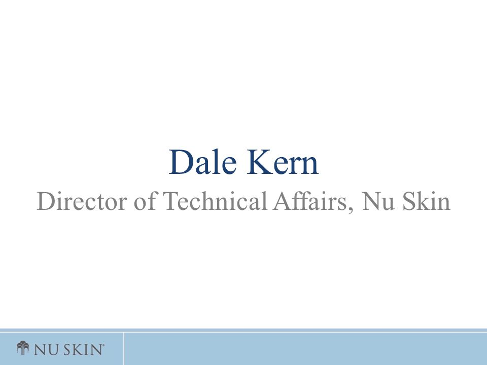 Dale Kern Director of Technical Affairs, Nu Skin