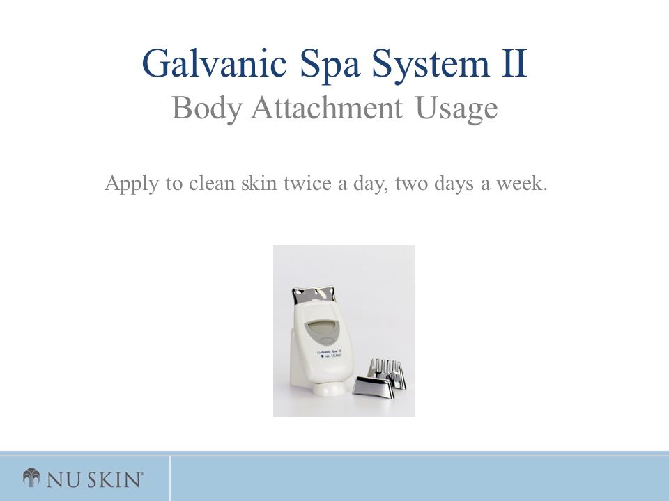 Galvanic Spa System II Body Attachment Usage Apply to clean skin twice a day, two days a week.