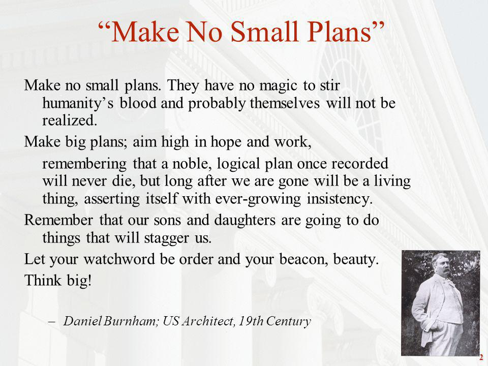 2 Make no small plans.
