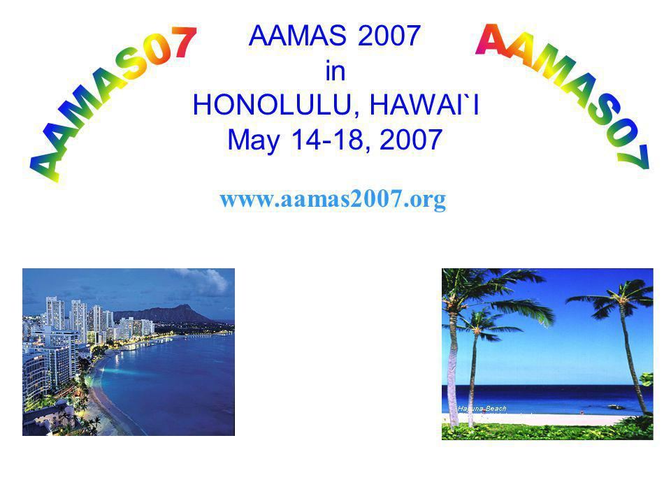 AAMAS 2007 in HONOLULU, HAWAI`I May 14-18,