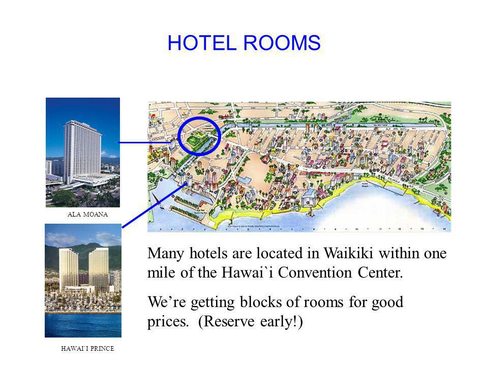 HOTEL ROOMS ALA MOANA HAWAI`I PRINCE Many hotels are located in Waikiki within one mile of the Hawai`i Convention Center.