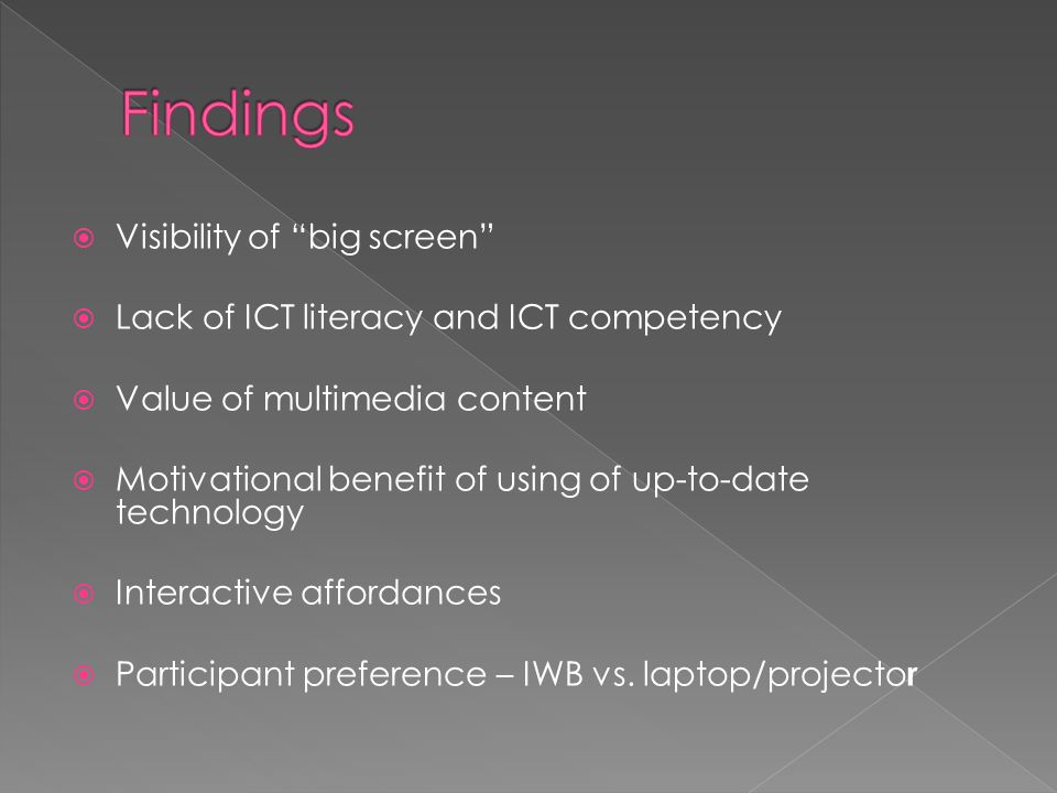 Visibility of big screen Lack of ICT literacy and ICT competency Value of multimedia content Motivational benefit of using of up-to-date technology Interactive affordances Participant preference – IWB vs.