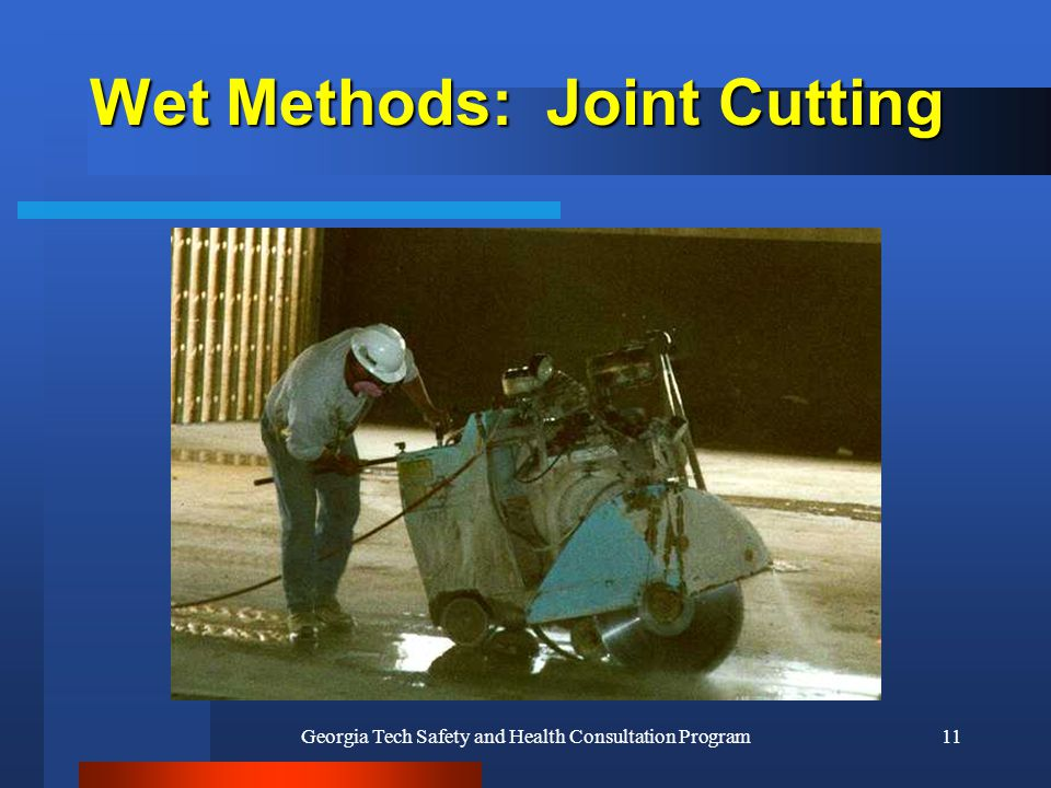 Georgia Tech Safety and Health Consultation Program11 Wet Methods: Joint Cutting