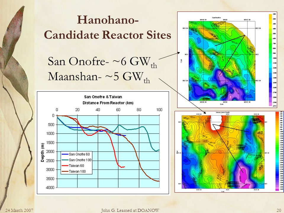 24 March 2007John G. Learned at DOANOW20 Hanohano- Candidate Reactor Sites San Onofre- ~6 GW th Maanshan- ~5 GW th
