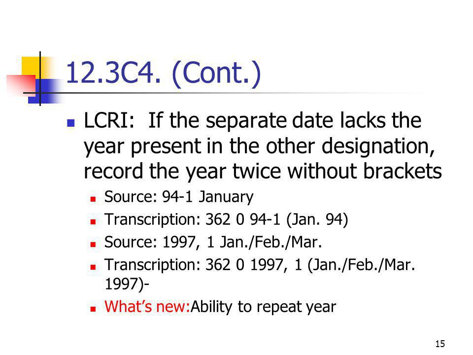 15 12.3C4. (Cont.) LCRI: If the separate date lacks the year present in the other designation, record the year twice without brackets Source: 94-1 Jan