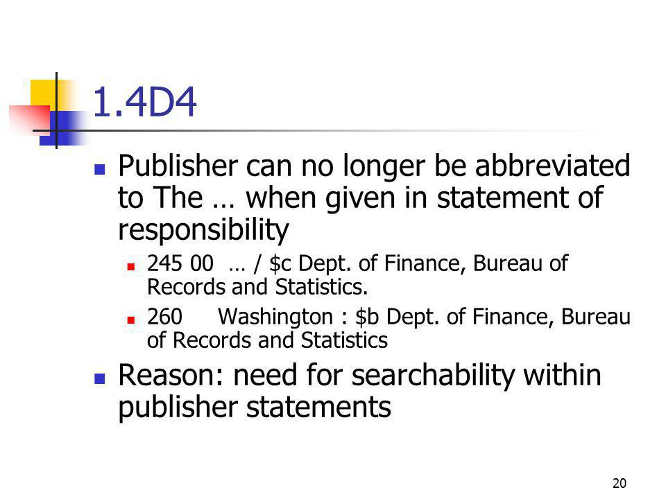20 1.4D4 Publisher can no longer be abbreviated to The … when given in statement of responsibility … / $c Dept.