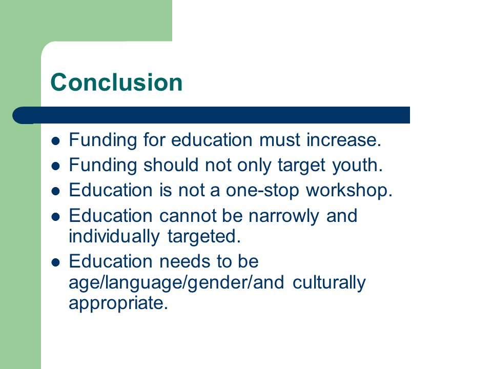 Conclusion Funding for education must increase. Funding should not only target youth.