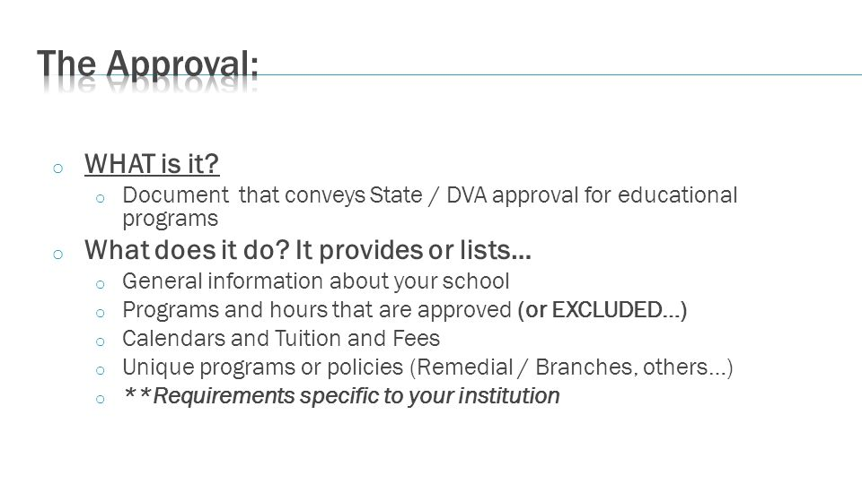 o WHAT is it? o Document that conveys State / DVA approval for educational programs o What does it do? It provides or lists… o General information abo