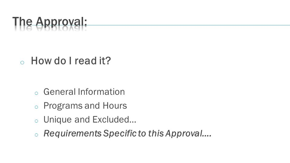 o How do I read it? o General Information o Programs and Hours o Unique and Excluded… o Requirements Specific to this Approval….