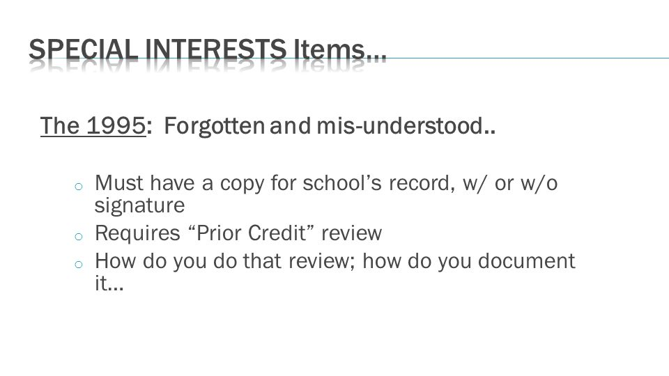 The 1995: Forgotten and mis-understood.. o Must have a copy for schools record, w/ or w/o signature o Requires Prior Credit review o How do you do tha