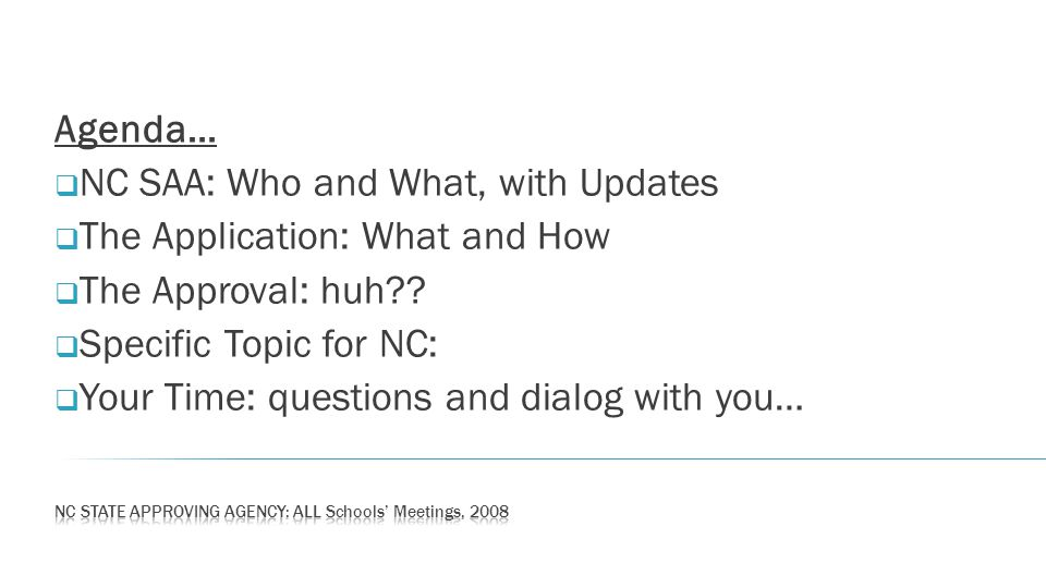 Agenda… NC SAA: Who and What, with Updates The Application: What and How The Approval: huh?? Specific Topic for NC: Your Time: questions and dialog wi