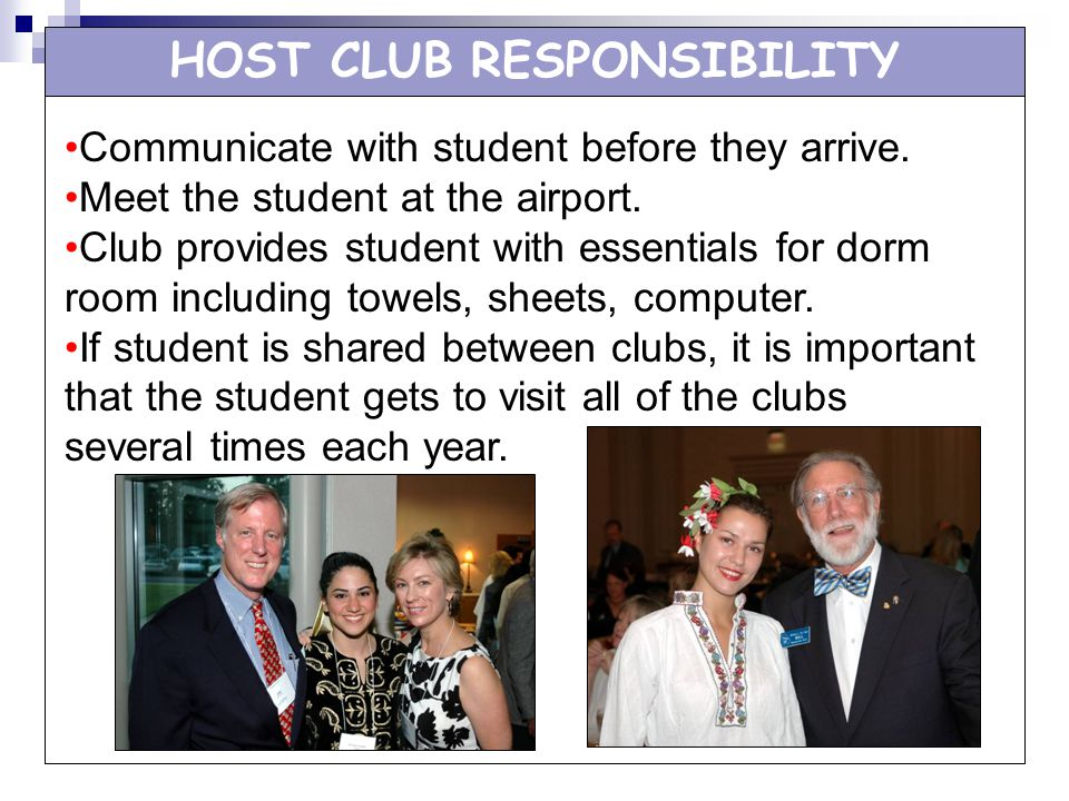 HOST CLUB RESPONSIBILITY Communicate with student before they arrive. Meet the student at the airport. Club provides student with essentials for dorm