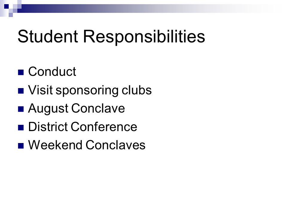 Student Responsibilities Conduct Visit sponsoring clubs August Conclave District Conference Weekend Conclaves
