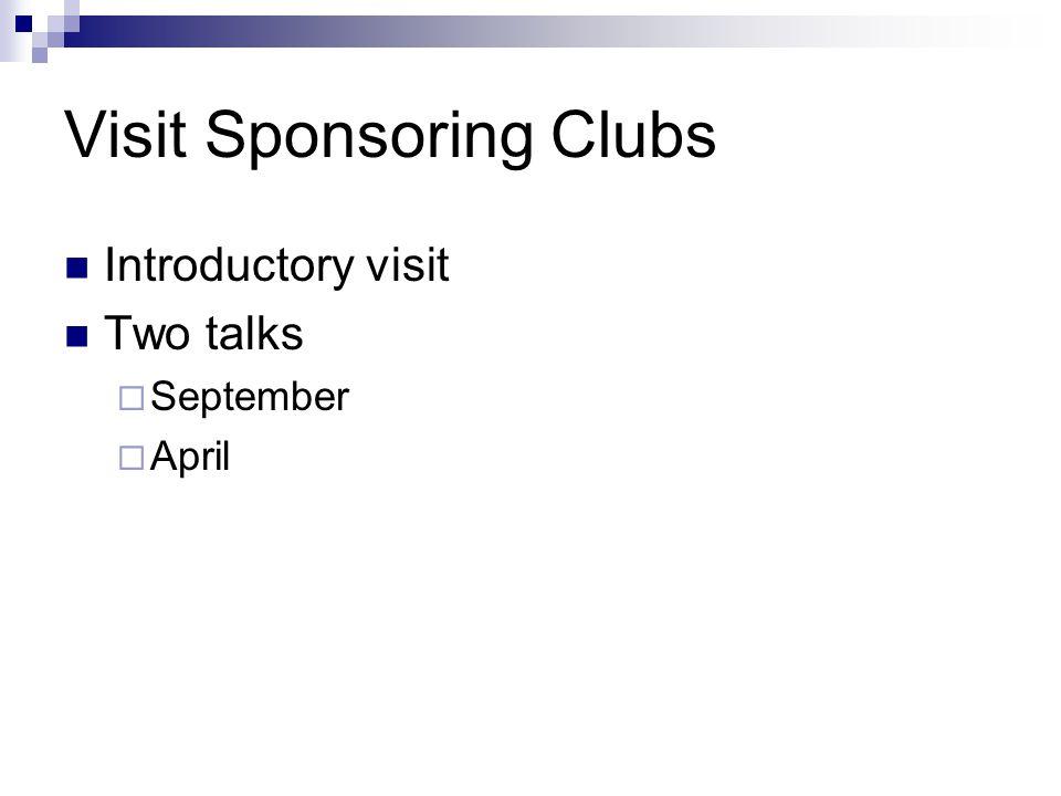 Visit Sponsoring Clubs Introductory visit Two talks September April