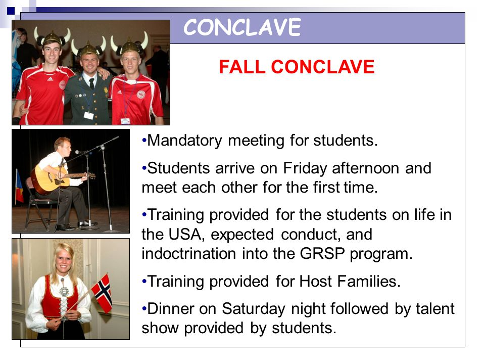 CONCLAVE FALL CONCLAVE Mandatory meeting for students. Students arrive on Friday afternoon and meet each other for the first time. Training provided f