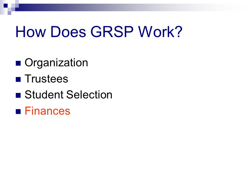 How Does GRSP Work? Organization Trustees Student Selection Finances