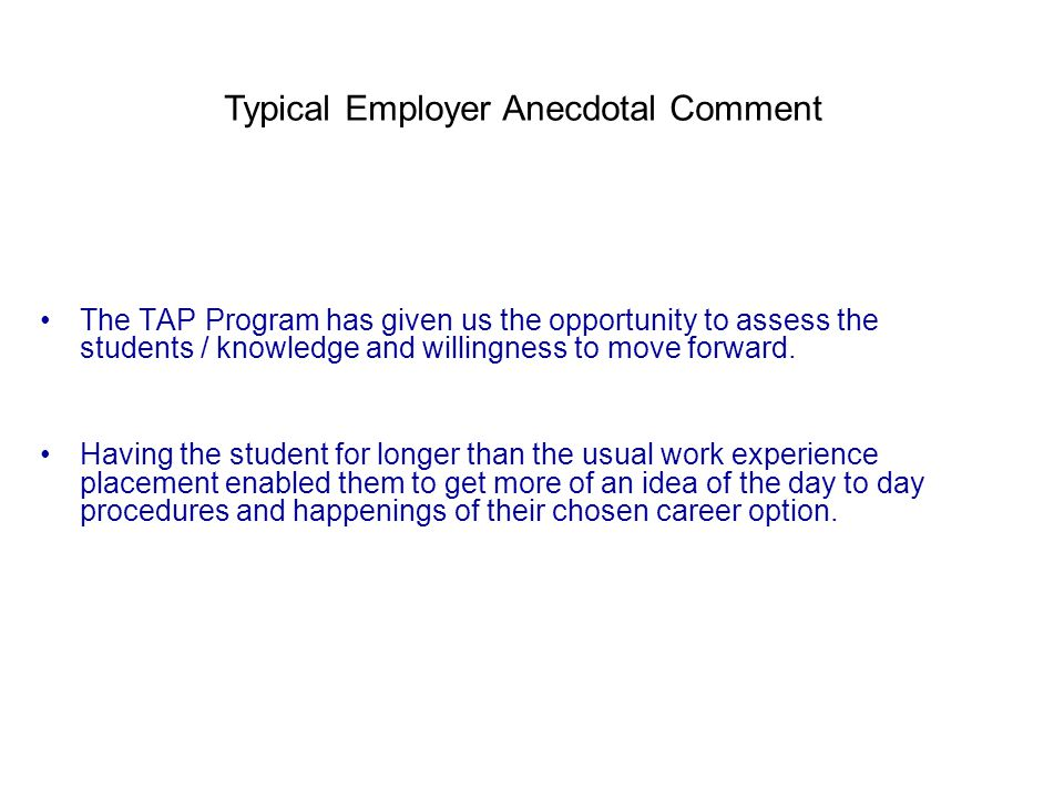 The TAP Program has given us the opportunity to assess the students / knowledge and willingness to move forward.