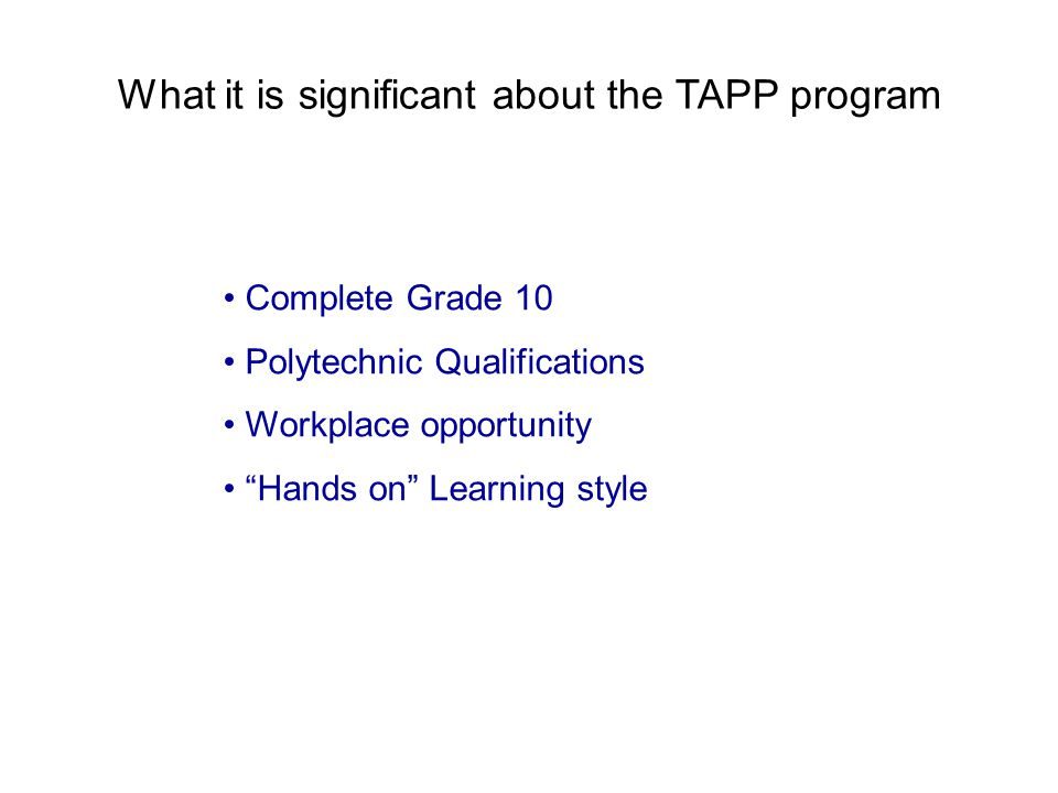 What it is significant about the TAPP program Complete Grade 10 Polytechnic Qualifications Workplace opportunity Hands on Learning style
