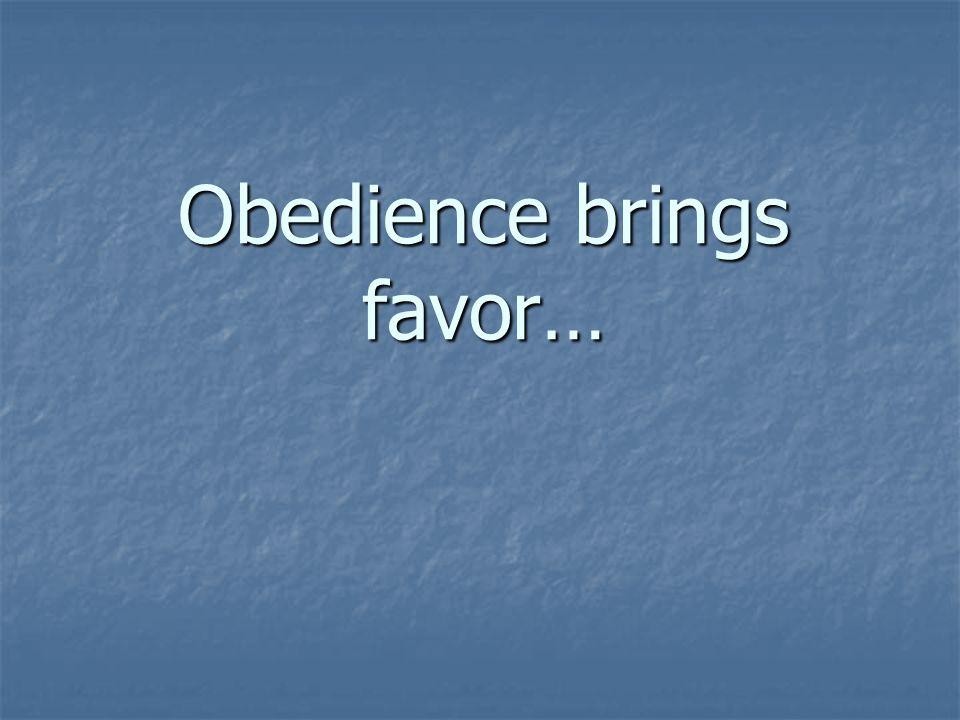Obedience brings favor…
