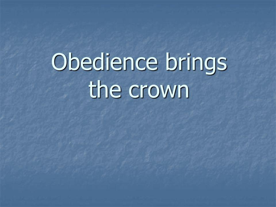 Obedience brings the crown