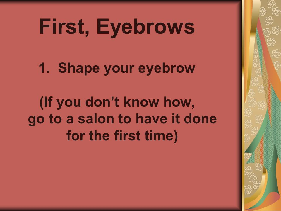 First, Eyebrows 1. 1.